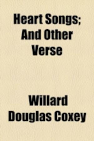 Heart Songs; And Other Verse af Willard Douglas Coxey