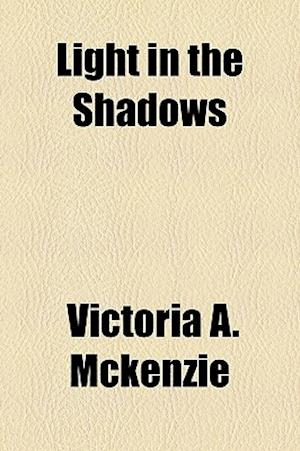Light in the Shadows af Victoria A. McKenzie