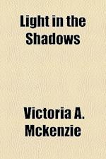 Light in the Shadows af Victoria A. McKenzie