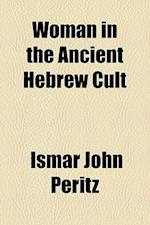 Woman in the Ancient Hebrew Cult af Ismar John Peritz