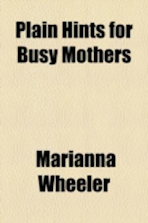 Plain Hints for Busy Mothers af Marianna Wheeler