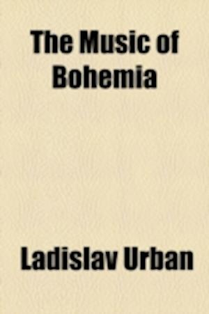 The Music of Bohemia af Ladislav Urban