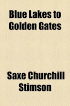 Blue Lakes to Golden Gates af Saxe Churchill Stimson