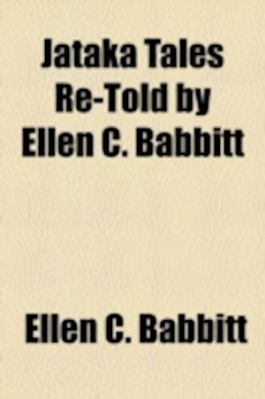 Jataka Tales Re-Told by Ellen C. Babbitt af Ellen C. Babbitt
