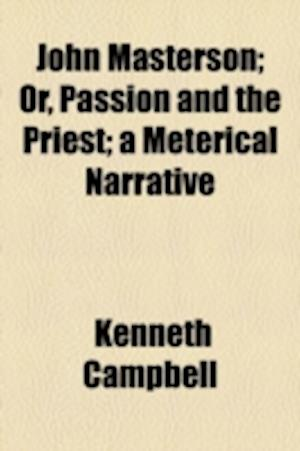 John Masterson; Or, Passion and the Priest; A Meterical Narrative af Kenneth Campbell