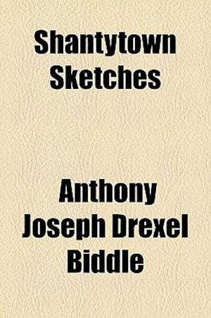 Shantytown Sketches af Anthony Joseph Drexel Biddle