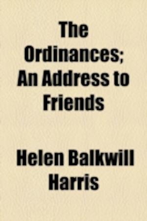 The Ordinances; An Address to Friends af Helen Balkwill Harris