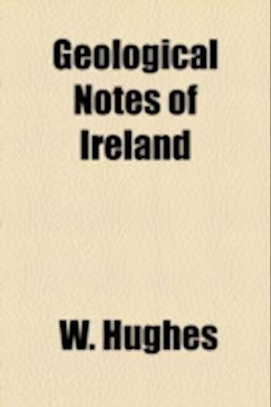 Geological Notes of Ireland af W. Hughes