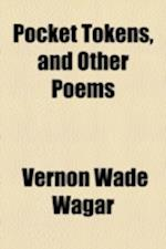 Pocket Tokens, and Other Poems af Vernon Wade Wagar