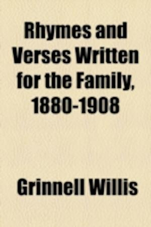 Rhymes and Verses Written for the Family, 1880-1908 af Grinnell Willis