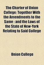 The Charter of Union College; Together with the Amendments to the Same af Union College