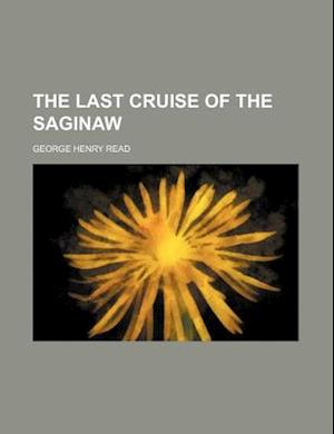 The Last Cruise of the Saginaw af George Henry Read
