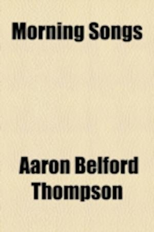 Morning Songs af Aaron Belford Thompson