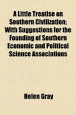 A Little Treatise on Southern Civilization; With Suggestions for the Founding of Southern Economic and Political Science Associations af Helen Gray