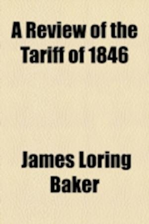 A Review of the Tariff of 1846 af James Loring Baker