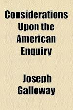 Considerations Upon the American Enquiry af Joseph Galloway