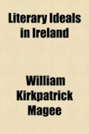 Literary Ideals in Ireland af William Kirkpatrick Magee
