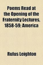 Poems Read at the Opening of the Fraternity Lectures, 1858-59; America af Rufus Leighton