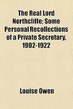 The Real Lord Northcliffe; Some Personal Recollections of a Private Secretary, 1902-1922 af Louise Owen