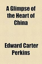 A Glimpse of the Heart of China af Edward Carter Perkins
