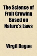 The Science of Fruit Growing Based on Nature's Laws af Virgil Bogue