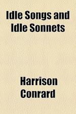 Idle Songs and Idle Sonnets af Harrison Conrard