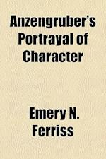 Anzengruber's Portrayal of Character af Emery N. Ferriss