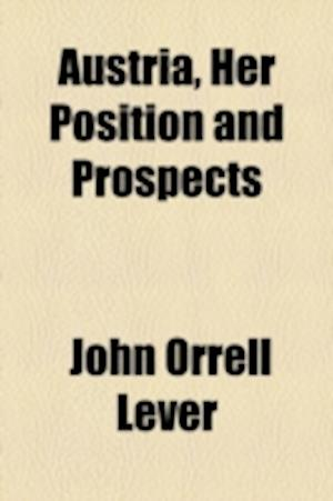 Austria, Her Position and Prospects af John Orrell Lever