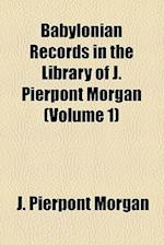 Babylonian Records in the Library of J. Pierpont Morgan (Volume 1) af J. Pierpont Morgan