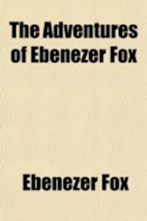 The Adventures of Ebenezer Fox af Ebenezer Fox