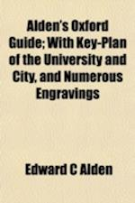 Alden's Oxford Guide; With Key-Plan of the University and City, and Numerous Engravings af Edward C. Alden