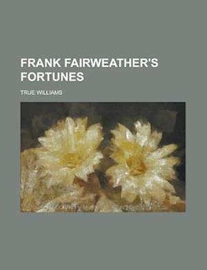 Frank Fairweather's Fortunes af True Williams