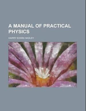A Manual of Practical Physics af Harry Edwin Hadley