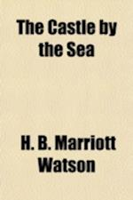 The Castle by the Sea af H. B. Marriott Watson