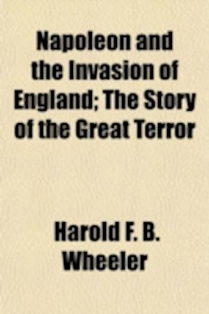 Napoleon and the Invasion of England; The Story of the Great Terror af Harold F. B. Wheeler