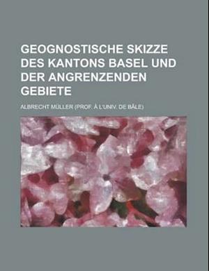 Geognostische Skizze Des Kantons Basel Und Der Angrenzenden Gebiete af Albrecht Muller, U. S. Dept of Defense