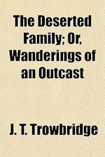 The Deserted Family; Or, Wanderings of an Outcast af J. T. Trowbridge, John Townsend Trowbridge