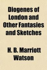 Diogenes of London and Other Fantasies and Sketches af H. B. Marriott Watson