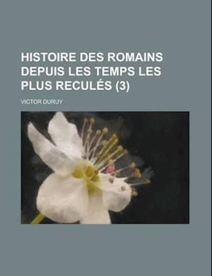 Histoire Des Romains Depuis Les Temps Les Plus Recules (3) af Victor Duruy, Of Panopolis Nonnus