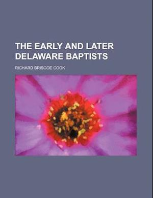 The Early and Later Delaware Baptists af Richard B. Cook