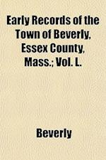 Early Records of the Town of Beverly, Essex County, Mass.; Vol. L. af Beverly
