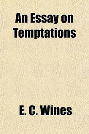 An Essay on Temptations af Enoch Cobb Wines, E. C. Wines