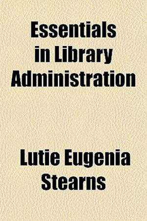 Essentials in Library Administration af Lutie Eugenia Stearns, Books Group