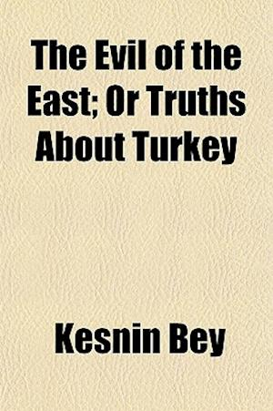 The Evil of the East; Or Truths about Turkey af Kesnin Bey