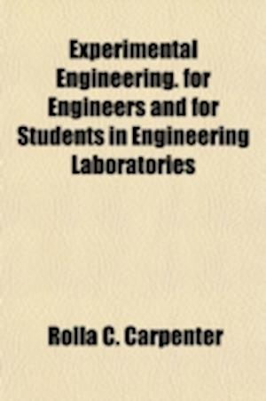 Experimental Engineering. for Engineers and for Students in Engineering Laboratories af Rolla C. Carpenter