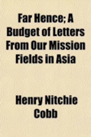 Far Hence; A Budget of Letters from Our Mission Fields in Asia af Henry Nitchie Cobb