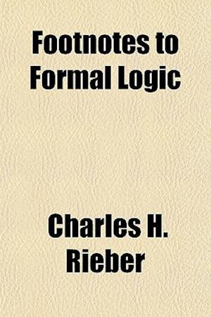 Footnotes to Formal Logic af Charles H. Rieber