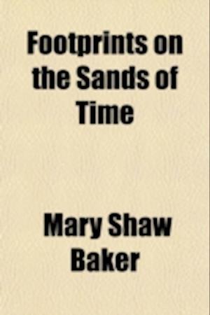 Footprints on the Sands of Time af Mary Shaw Baker