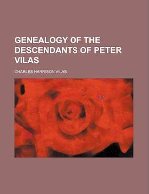 Genealogy of the Descendants of Peter Vilas af Charles Harrison Vilas, C. H. Vilas