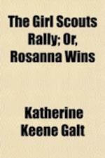 The Girl Scouts Rally; Or, Rosanna Wins af Katherine Keene Galt